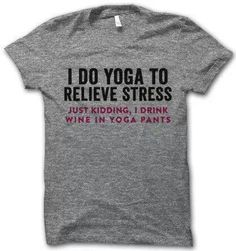 Yoga pants and wine. I need this shirt.
