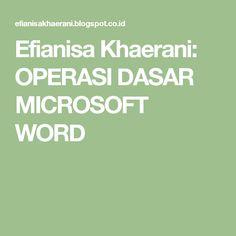 Efianisa Khaerani: OPERASI DASAR MICROSOFT WORD