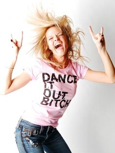 DANCE by RAYGUN  Dance it out, Bitch.    Looking for the answer to ALL of your problems? Just read the shirt.