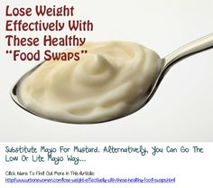"Lose Weight Effectively With These Healthy ""Food Swaps"" - Substitute Mayo For Mustard. Alternatively, You Can Go The Low Or Lite Mayo Way..."