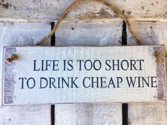 Life Is Too Short To Drink Cheap Wine. Funny Sign. Wine Lovers Gift. Funny Gift. Alcohol Sign. Bar Sign. Kitchen Sign. Funny Birthday Gift. by InspirationToArt on Etsy https://www.etsy.com/uk/listing/275140746/life-is-too-short-to-drink-cheap-wine