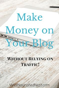 How to make money on your blog even if your traffic plummets! The Well Nourished Nest