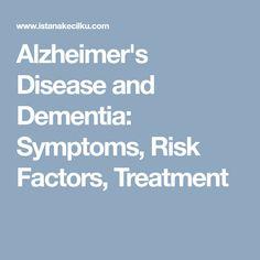 Alzheimer's Disease and Dementia: Symptoms, Risk Factors, Treatment