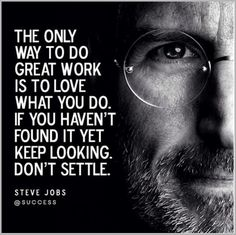 The only way to do great work is to love what you do. If you haven't found it yet keep looking. Don't settle. #motivationalquotes #inspiration