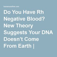 Do You Have Rh Negative Blood? New Theory Suggests Your DNA Doesn't Come From Earth | Humans Are Free