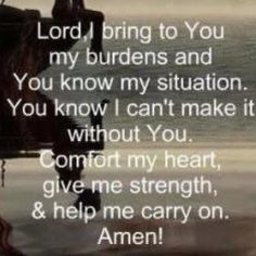 This prayer seems it is written just for me- So what my heart feels in this time of my life!!! I am going to write this down and carry it with me.