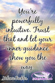 You're powerfully intuitive. Trust that and let your inner guidance show you the way.  #trust