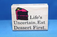 Life's Uncertain Eat Dessert 1st USA Inkadinkado Wood & Foam Backed Rubber Stamp          http://HomeTownVintage.com/ Great Sale 50% off All Our Stamps!! Lots of Vintage Scrap Booking Stamps From PSX (Personal Stamp Exchange), Hero Arts, Fearless Designs, Stampin Up!, DOTS and many more  Also Find us on:  http://hometownvintage.com http://autopartspuller.com @HomeTownVintage @autopartspuller @preppershowto http://facebook.com/hometownvtg http://facebook.com/AutoPartsPuller