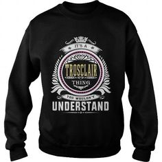 trosclair  Its a trosclair Thing You Wouldnt Understand  T Shirt Hoodie Hoodies YearName Birthday #name #tshirts #TROSCLAIR #gift #ideas #Popular #Everything #Videos #Shop #Animals #pets #Architecture #Art #Cars #motorcycles #Celebrities #DIY #crafts #Design #Education #Entertainment #Food #drink #Gardening #Geek #Hair #beauty #Health #fitness #History #Holidays #events #Home decor #Humor #Illustrations #posters #Kids #parenting #Men #Outdoors #Photography #Products #Quotes #Science #nature…