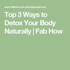 Top 3 Ways to Detox Your Body Naturally   Fab How