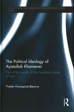The Political Ideology of Ayatollah Khamenei: Out of the mouth of the Supreme Leader of Iran
