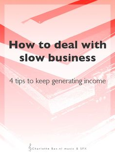 How to deal with slow business: 4 tips to keep generating income • CharlotteBax.nl