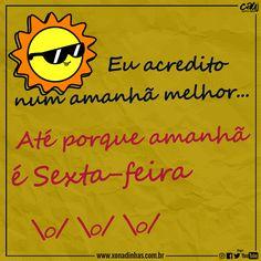 Eu acredito num amanhã melhor... Até porque amanhã é Sexta-Feira :D :D :D #Xonadinhas #BecoSemSaída  http://xonadinhas.com.br/  Sua Música: http://www.suamusica.com.br/Xonadinhas2016 Palco Mp3: palcomp3.com/xonadinhas
