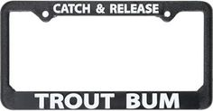 Trout Bum Catch and Release License Plate Frame