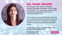 A Canadian and American Astronomer and Planetary scientist. Dr. Seagar is known by N.A.S.A as the astronomical Indiana Jones. Especially, for her work on the extrasolar planets and their atmospheres. Indiana Jones, Nasa, Planets, Engineering, Science, Technology, American, Women, Tecnologia