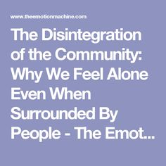 The Disintegration of the Community: Why We Feel Alone Even When Surrounded By People - The Emotion Machine