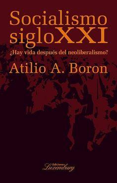 SOCIALISMO SIGLO XXI. ¿Hay vida después del neoliberalismo? Atilio A. Borón  Link de descarga:  https://mega.co.nz/#!11AQzZTS!e6HQtDSaoRfVy3etSQLg_gtRNeY7tnCSsGiZvjdC5Es  Este libro trata sobre las vicisitudes del capitalismo en América Latina. Su punto de partida es la constatación, a esta altura irrefutable, de que después de casi un siglo y medio de haberse instaurado como el modo de producción predominante en las mayores economías de la región y pese a haber experimentado períodos de…