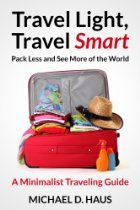 Travel Light, Travel Smart: Pack Less and See More of the World (A Minimalist Traveling Guide)
