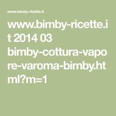 www.bimby-ricette.it 2014 03 bimby-cottura-vapore-varoma-bimby.html?m=1