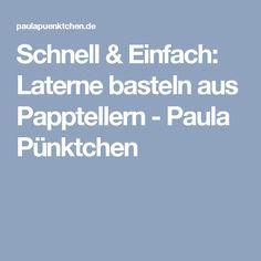 Schnell & Einfach: Laterne basteln aus Papptellern - Paula Pünktchen