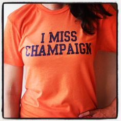 I MISS CHAMPAIGN, University of Illinois Fighting Illini. $25.00, via Etsy. I think this might be the perfect shirt for