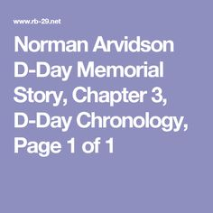 Norman Arvidson D-Day Memorial Story, Chapter 3, D-Day Chronology, Page 1 of 1