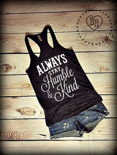 Always Stay Humble and Kind Country Tank Top by BijouBuys