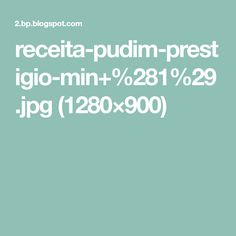 receita-pudim-prestigio-min+%281%29.jpg (1280×900)