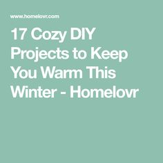 17 Cozy DIY Projects to Keep You Warm This Winter - Homelovr