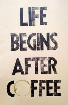 Life begins after coffee - nie da się ukryć ;-)