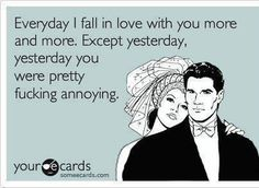 Everyday I Fall In Love, except yesterday.  Yesterday you were pretty annoying! lol
