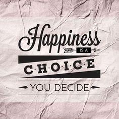 Happiness is a choice. You decide. FacebookPinterestTwitterGoogle+LinkedInGmail