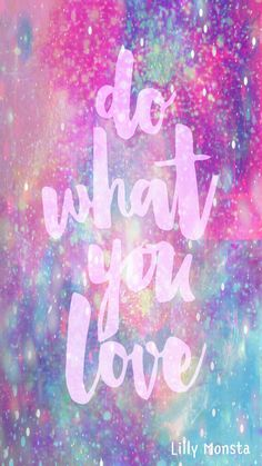 Do what you love galaxy