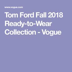 Tom Ford Fall 2018 Ready-to-Wear Collection - Vogue
