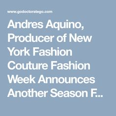 Andres Aquino, Producer of New York Fashion Couture Fashion Week Announces Another Season For Fall 2018