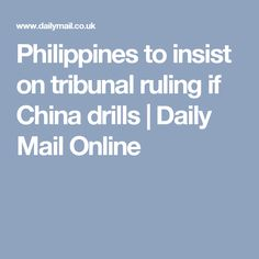 Philippines to insist on tribunal ruling if China drills | Daily Mail Online
