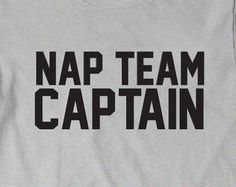 Nap Team Captain T-Shirt Funny T Shirt Tees Humor Womens Mens Gift Present Birthday Napping Sleep Husband Wife Dad Father Boyfriend