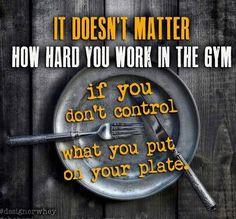 You can't out train a bad diet!!!!!!!! AMEN!  Even if you run miles on the tredmill all that alcohol and carbs will keep you FAT!  LEARN IT!