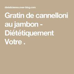 Gratin de cannelloni au jambon - Diététiquement Votre .
