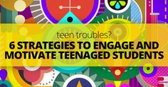 Teen Troubles? 6 Strategies to Engage and Motivate Teenaged Students