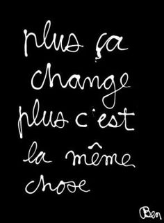 """""""The more it changes, the more it stays the same."""" #French #quotes"""