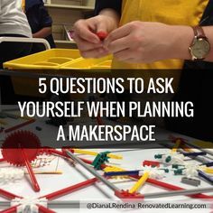 5 Questions to Ask Yourself When Planning a Makerspace | RenovatedLearning  @DianaLRendina