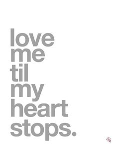 Love Me Til My Heart Stops