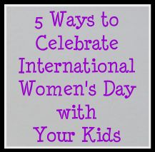 Looking for ways to celebrate International Women's Day with your kids..here are a few simple ideas...educational and fun.