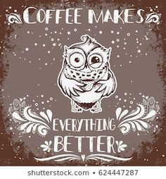 Hand drawn owl with lettering. Coffee makes everything better. Inspirational morning poster for cafe menu, prints, mugs, banners. Coffee Cup Tattoo, Owl Illustration, Illustrations, Royalty Free Images, Royalty Free Stock Photos, Owl Pictures, Crafts For Kids, How To Draw Hands, Cafe Menu