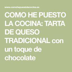 COMO HE PUESTO LA COCINA: TARTA DE QUESO TRADICIONAL con un toque de chocolate