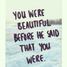 ∞ you were beautiful before he said that you were