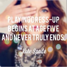 playing dress-up begins at age fie and never truly ends - kate spade