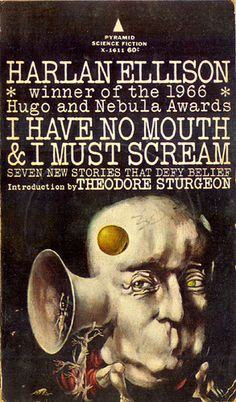 I Have No Mouth and I Must Scream (Pyramid Science Fiction X-1611) 1967 AUTHOR: Ellison, Harlan; Theodore Sturgeon (intro) ARTIST: Leo & Diane Dillon by Hang Fire Books, via Flickr