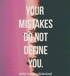 Mistakes do not define you